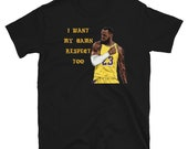 Lebron I want my Damn Respect Too Short-Sleeve  Unisex T-Shirt