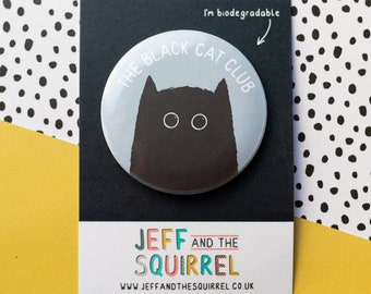 Jeff and the Squirrel Black Cat Lover Gift Black Cat Club Biodegradable Eco Friendly Badge 56mm