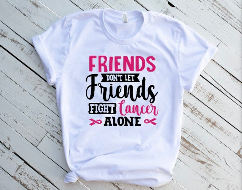 Friends don\u2019t let friends fight cancer alone t shirt cancer awareness shirt.