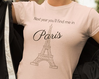 Next year you'll find me in Paris t shirt made with 100% Airlume cotton. A soft-but-strong preshrunk, short-sleeved, crew neck tee shirt.