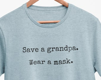 Wear a mask t shirt - save a grandpa! The t shirt mask wearers and grandparents will love. Airlume cotton crew neck t shirt made USA Strong!