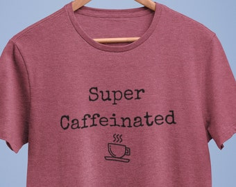 Super Caffeinated Tee Shirt! This coffee shirt makes a great gift for the coffee lover! A 100% cotton preshrunk USA made t-shirt!