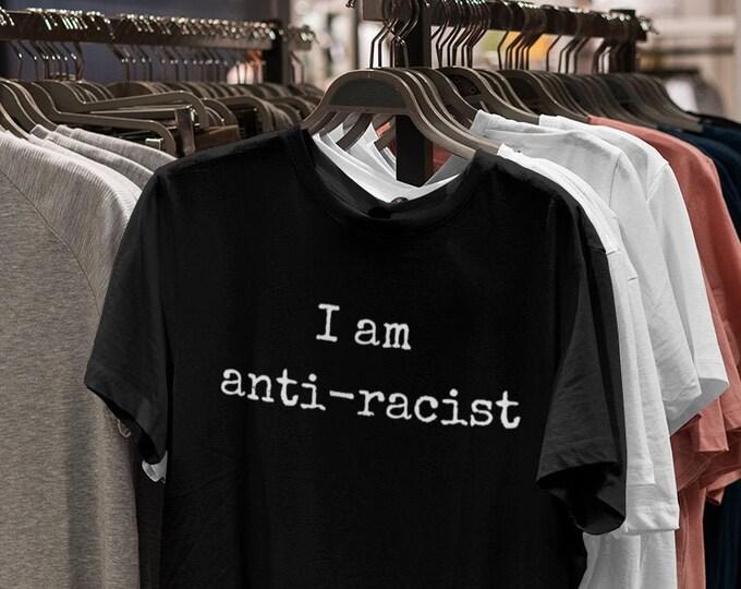 Featured listing image: I am anti racist shirt - a 100% cotton, USA made, high quality, anti racism shirt!