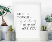 Life is tough my darling but so are you, Wall Print, A4 Poster, Inspirational Quote Print, Home Decor