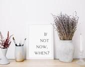 If not now, when?, Inspirational Wall Print, A4 Print, Poster, Wall Art, Home Decor, Motivational