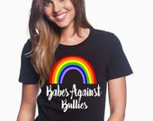 BABES AGAINST BULLIES Rainbow Tee Anti Bullying Statement Love is Love
