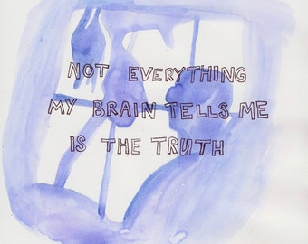 Not Everything My Brain Tells Me is the Truth Print