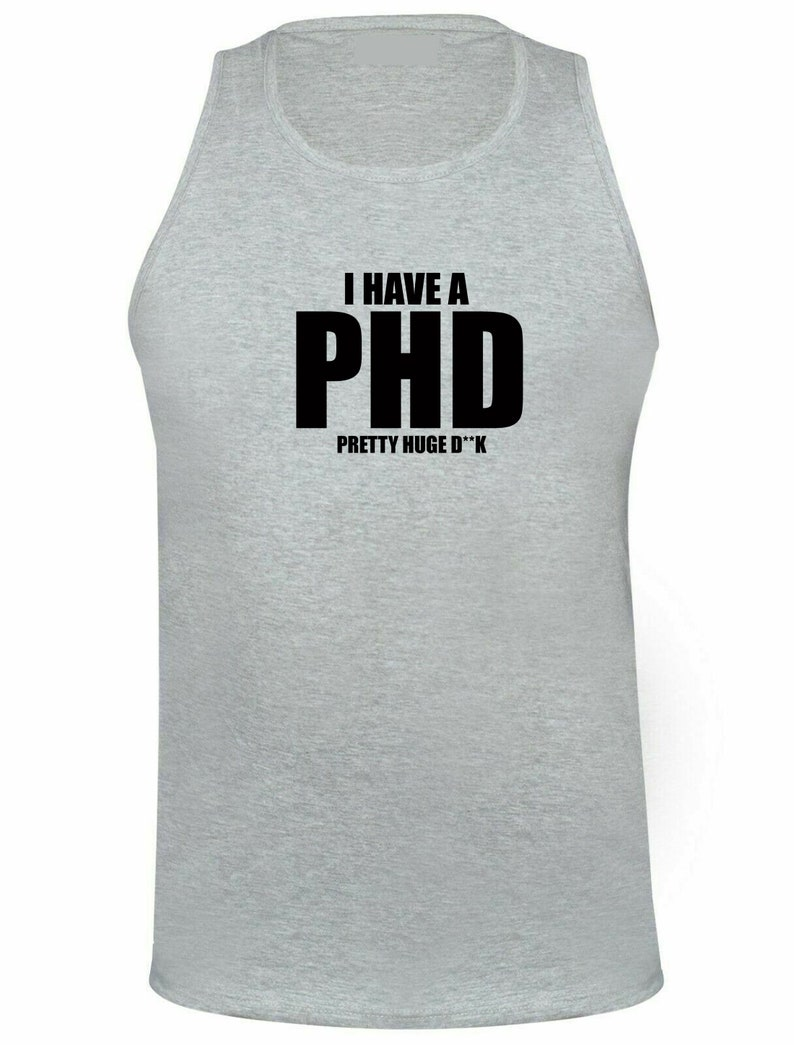 I Have a PHD Pretty Huge D**CK Funny Mens Vest Vests Top Tank Gym Workout Naughty Joke BF Gift Long Pen*s Present Birthday Xmas Gift for Bf