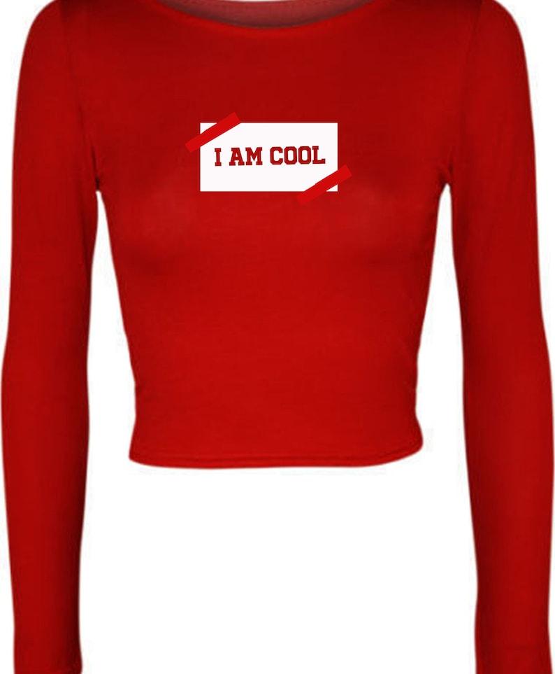 I am Cool Cute Ladies Birthday Gift Crop Tops Crop-tops Long Sleeve partywear Christmas Present Eid Gift Womens Top Trending