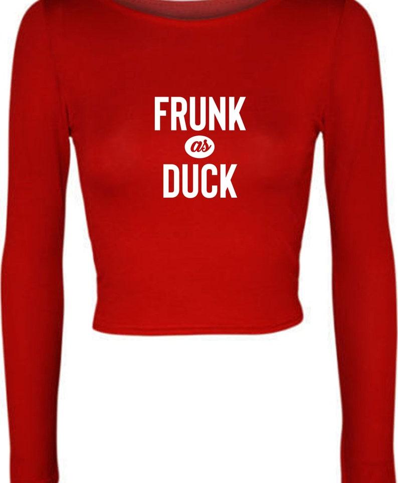 birthday gift Christmas gift Joke Frunk as duck Slogan Funny Drunk Crop Top Crop Tops Crop-Top Long sleeve Slogan party wear