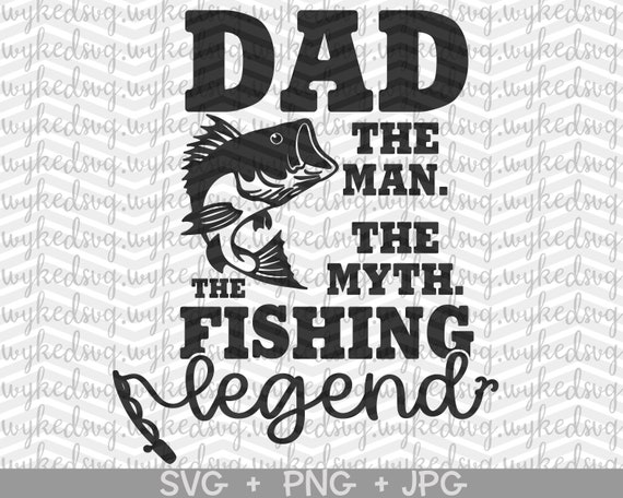 Download Dad The Man The Myth The Fishing Legend Svg Man Myth Legend Etsy