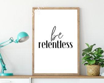 Be Relentless Poster, Workout Fitness Motivation Quote Sign, Relentless Print, Downloadable Never Give Up Wall Art, Determination Hard Work