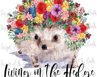 Living on the hedge sublimation-hedgehog sublimation-spring hedgehog sublimation-floral hedgehog sublimation-hedgehog clipart-hedgehog png