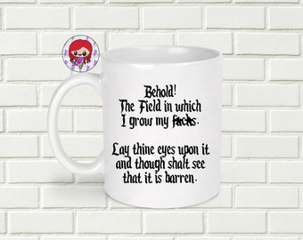 Mature Mug Zero F*cks Given Behold The Field In Which I Grow My F*cks Curse Word
