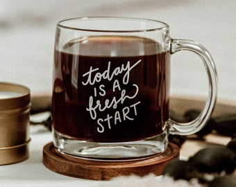 Today is a Fresh Start Inspirational Clear Mug,  A Minimal Coffee Mug and Modern Coffee Mug for Women