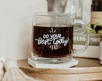 Glass Coffee Mug With Inspirational Saying, A Minimal Coffee Mug and Modern Coffee Mug for Women