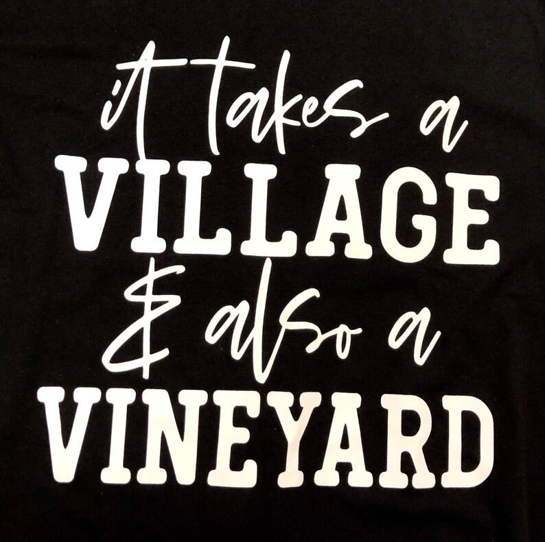 Takes a Village Shirt It Takes a Village and Also a Vineyard shirt Funny Mom Shirts Wine Shirt Wine Mom Shirt