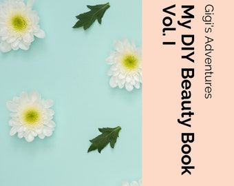 My DIY (Downloadable and Printable) Beauty Book - Vol. l