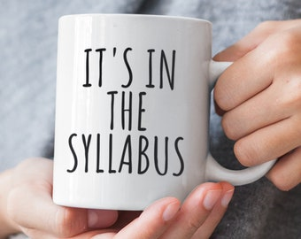 Professor Gifts It's In The Syllabus Gifts From Students College Professor Coffee Mug Coffee Lover Gift Mug With Sayings Best Professor Ever