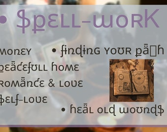 Spells: Money / Finding Your Path / Peaceful Home / Romance & Love / Self-Love / Healing Old Wounds / Getting Rid of Obstacles and More!