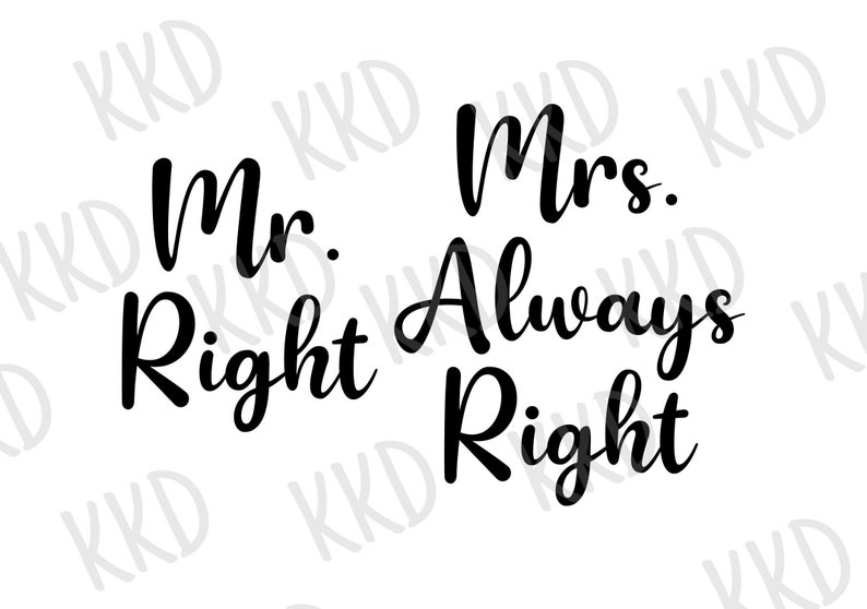 Cricut Silhouette Cut Files Mrs Always Right Svg png DXF EPS Mr and Mrs SVG Instant Download Mr Right Svg