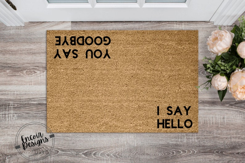 I Say Hello You Say Goodbye Welcome Mat  Funny Doormat  image 0