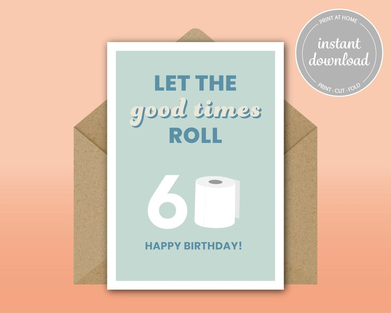 Print at Home 60th BIRTHDAY CARD Toilet Paper Pun Funny Birthday Card Let the Good Times Roll DYI Happy Birthday 8.5x11 5x7
