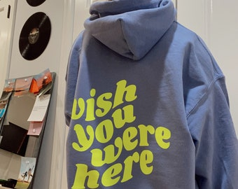 Wish you were here hoodie - great gift and super comfortable. Very trendy.