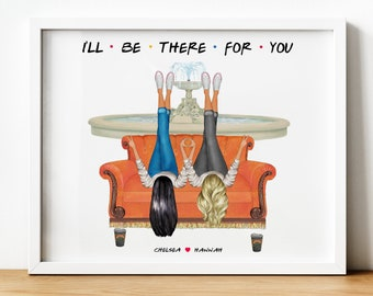 I'll Be There For You Print, Friends Gifts TV Show, F.R.I.E.N.D.S. Gifts UK, Friends Themed Gifts, Personalised Picture, Best friend/Sister