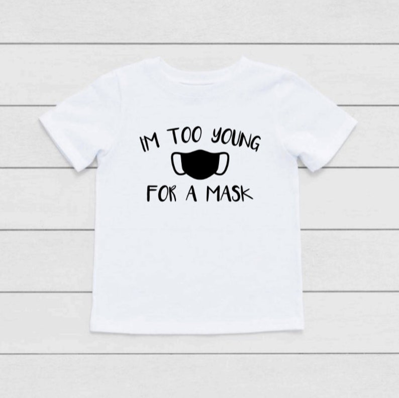 COVID19 Mask Kids Shirt I/'m Too Young For A Mask Toddler T-Shirt