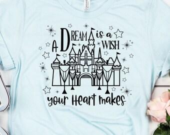 A Dream is a Wish Your Heart Makes Shirt, Disney Shirt, Women's Tee, Women's Disney Shirt, Women's Disney Tee, Disney Castle Shirt