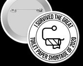 I Survived the Great Toilet Paper Shortage of 2020 - Pinback Button, Keychain or Magnet