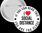 I love social distancing - if you can read this you are too close.  2.25 inch pinback button