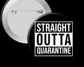 Straight Outta Quarantine - 2.25in Pinback Button, Magnet or Keychain