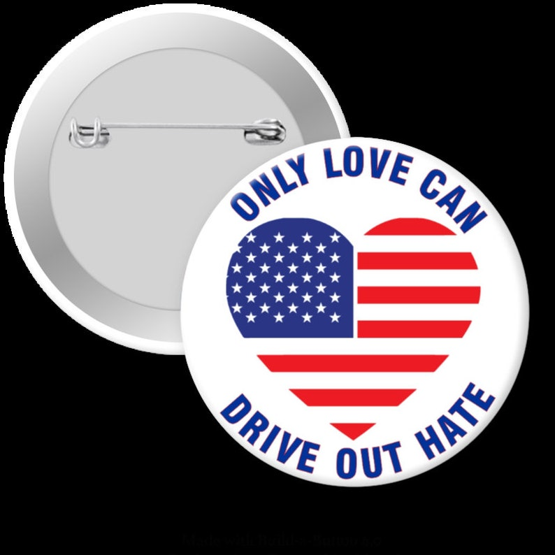 Only Love Can Drive Out Hate  Pinback Button Magnet or Pinback Button