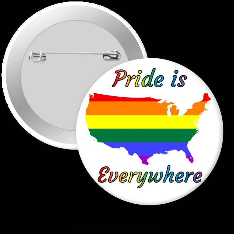 Pride is Everywhere Pinback Button Magnet or Keychain Pinback Button