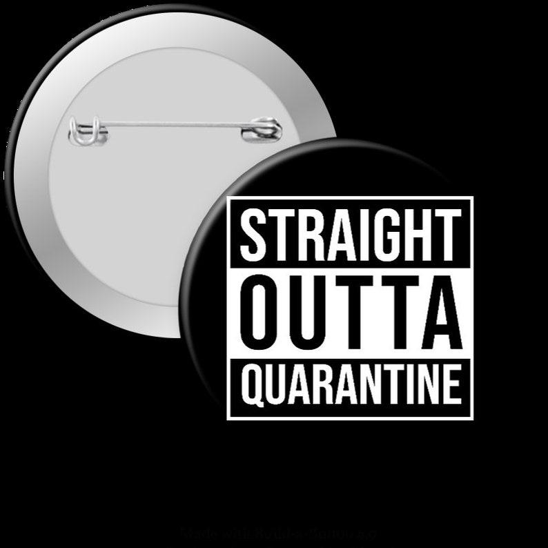 Straight Outta Quarantine  2.25in Pinback Button Magnet or Pinback Button