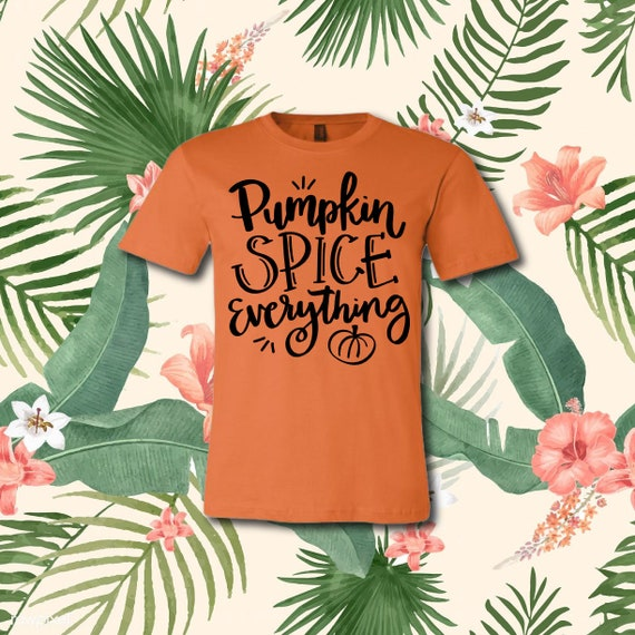 Pumpkin Spice Everything  | Casual T-Shirt