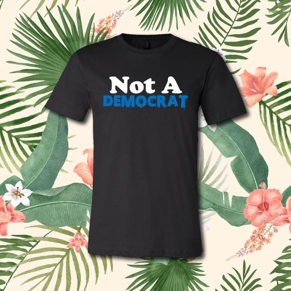 Not A Democrat | Casual T-Shirt