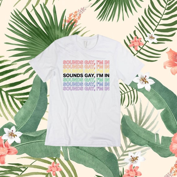 Sounds Gay, I'm In | Casual T-Shirt