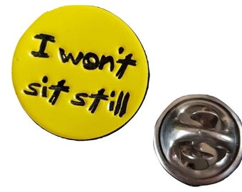 i wont sit still pin badge with clip on rear Pin ,Badge / tie  . in gift box