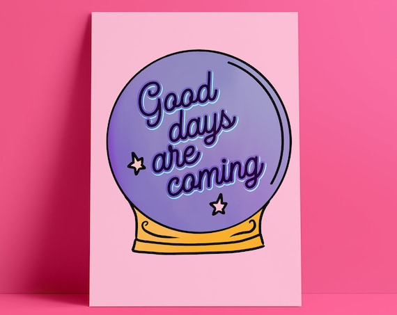 Good Days Are Coming Crystal Ball Hand Drawn Illustration Print [Unframed, A4 / A3 / A2 / A1 + more Poster]