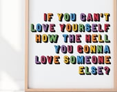 If You Can't Love Yourself How The Hell You Gonna Love Someone Else Quote Print *RuPaul* *Drag Race* [Poster Print] [Unframed] [Rainbow Art]