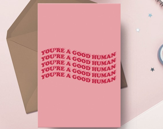 "You're A Good Human Card 5x7"" Greetings Card - Just Because card"