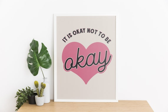 It's Okay Not To Be Okay Art Print  [Unframed] Mental Health Art | Home Decor |