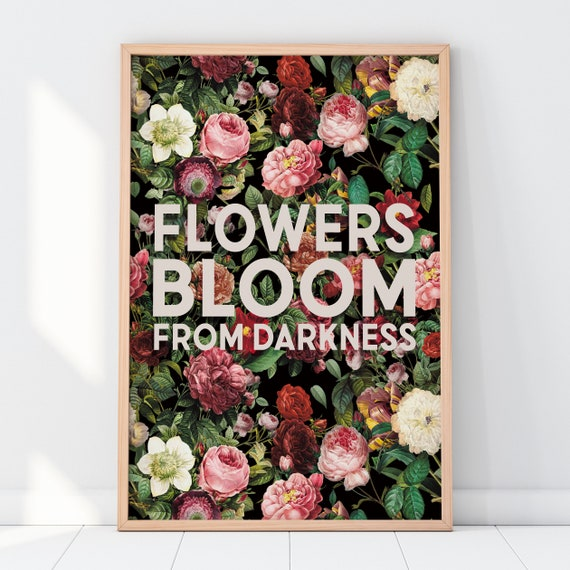 Flowers Bloom From Darkness Art Print [Unframed] Motivational Quote, Wall Decor, Floral Art Print