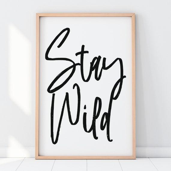 Stay Wild Art Print | A1, A2, A3, A4 Poster