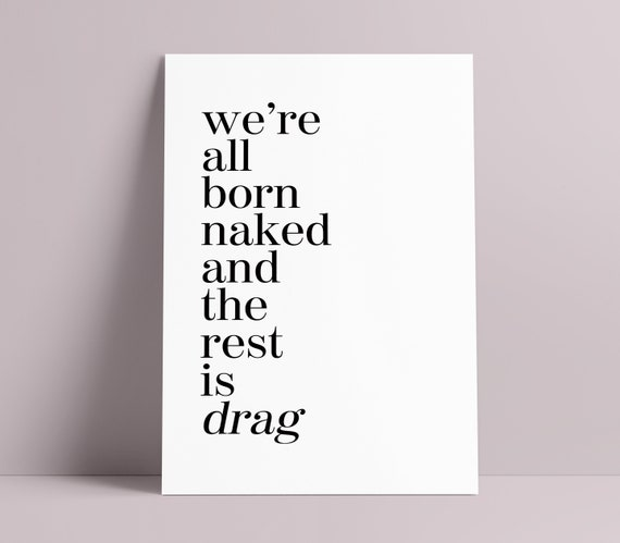 We're All Born Naked And The Rest Is Drag Quote Print *RuPaul* *Drag Race* [Poster Print] [Unframed]