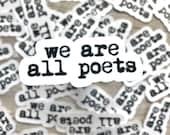 We Are All Poets handmade weatherproof glossy literature poetry sticker