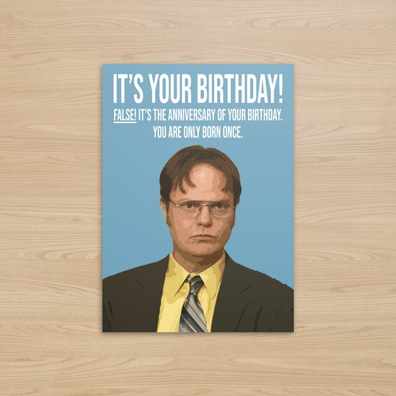 Today Is Your Birthday False Your Mother Only Birthed You Once Dwight Schrute 112 Meme Generator